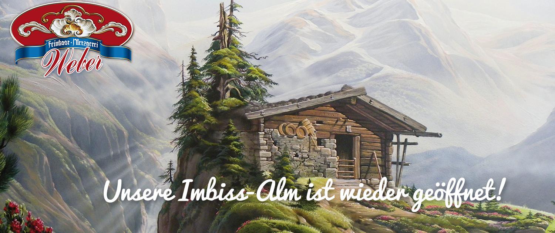 Unsere Imbiss-Alm ist wieder geöffnet
